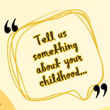 Tell us something about your childhood